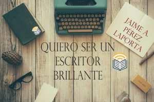 Quiero ser un escritor brillante | Artículo cultural